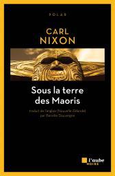 Carl Nixon-Sous la terre des Maoris